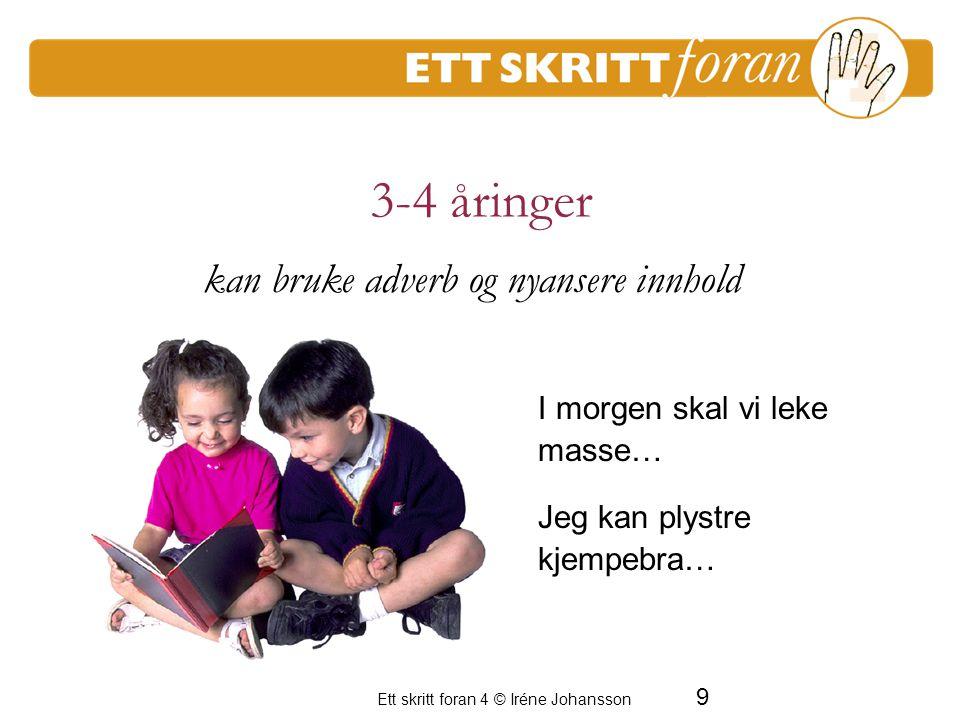 9 Ett skritt foran 4 © Iréne Johansson 3-4 åringer I morgen skal vi leke masse… Jeg kan plystre kjempebra… En period av frustration för de vuxna kan b