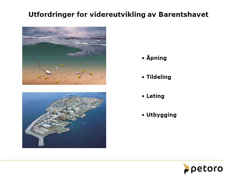 Utfordringer for videreutvikling av Barentshavet Åpning Tildeling Leting Utbygging