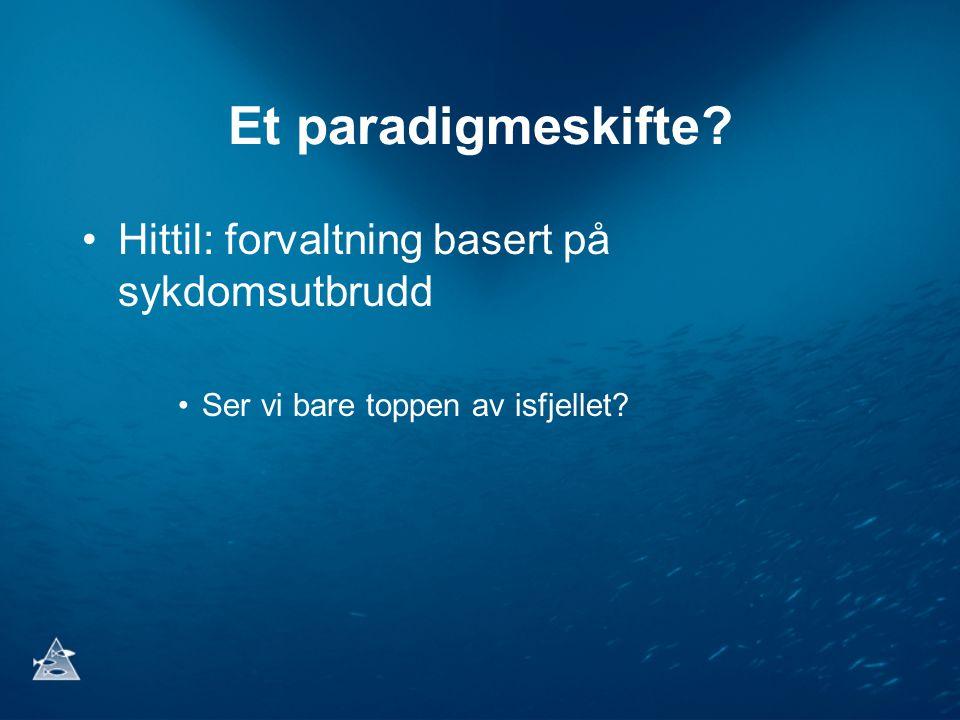 Et paradigmeskifte? Hittil: forvaltning basert på sykdomsutbrudd Ser vi bare toppen av isfjellet?