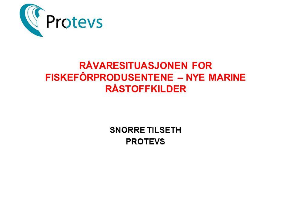 RÅVARESITUASJONEN FOR FISKEFÔRPRODUSENTENE – NYE MARINE RÅSTOFFKILDER SNORRE TILSETH PROTEVS
