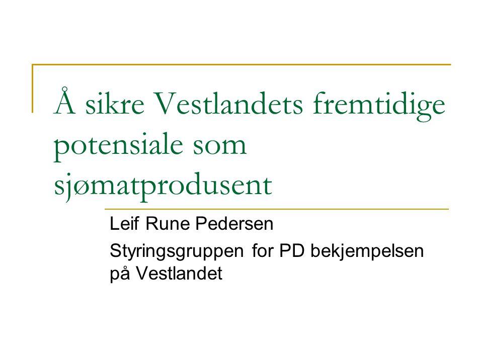 Å sikre Vestlandets fremtidige potensiale som sjømatprodusent Leif Rune Pedersen Styringsgruppen for PD bekjempelsen på Vestlandet