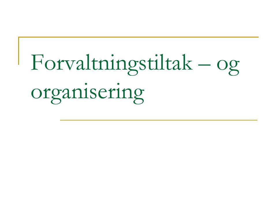 Forvaltningstiltak – og organisering
