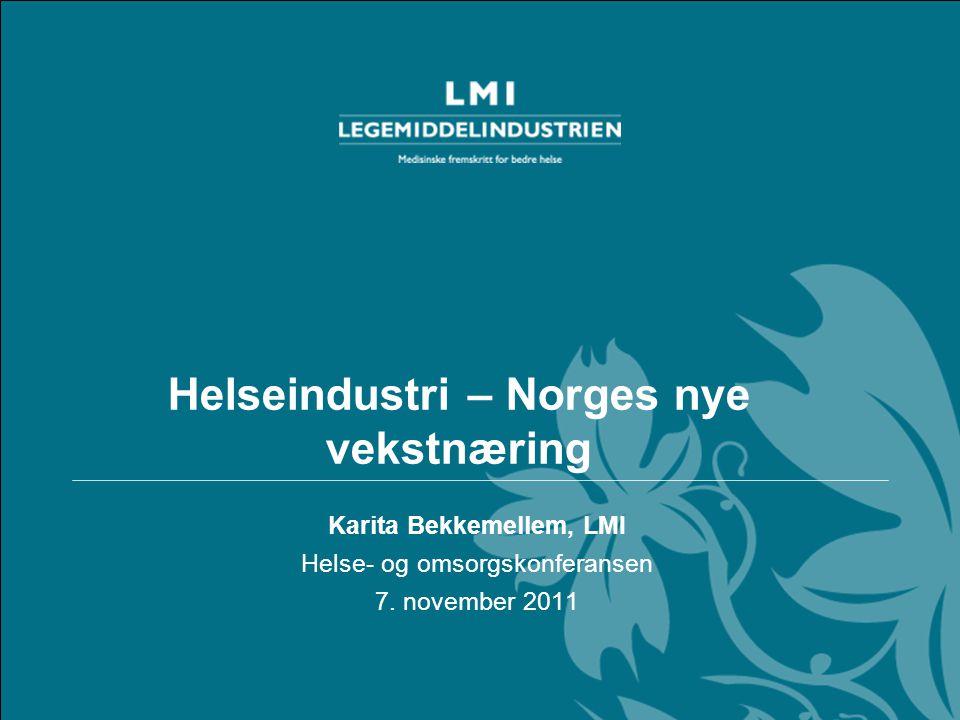Helseindustri – Norges nye vekstnæring Karita Bekkemellem, LMI Helse- og omsorgskonferansen 7. november 2011