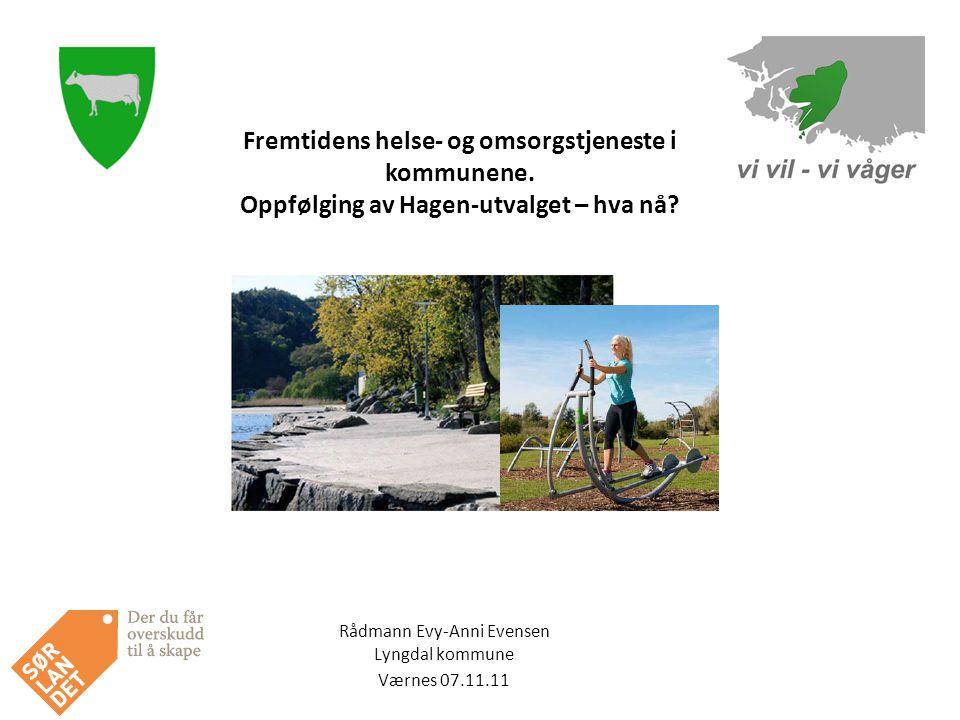 Rådmann Evy-Anni Evensen Lyngdal kommune Værnes 07.11.11 Fremtidens helse- og omsorgstjeneste i kommunene.