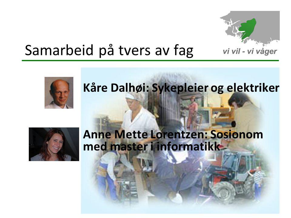 Samarbeid på tvers av fag Kåre Dalhøi: Sykepleier og elektriker Anne Mette Lorentzen: Sosionom med master i informatikk