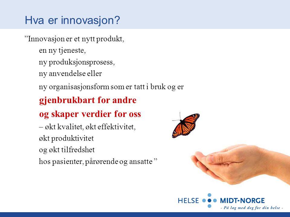 """Hva er innovasjon? """"Innovasjon er et nytt produkt, en ny tjeneste, ny produksjonsprosess, ny anvendelse eller ny organisasjonsform som er tatt i bruk"""