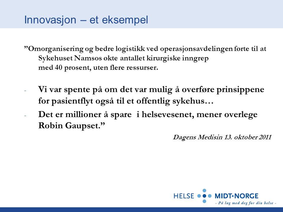 """Innovasjon – et eksempel """"Omorganisering og bedre logistikk ved operasjonsavdelingen førte til at Sykehuset Namsos økte antallet kirurgiske inngrep me"""