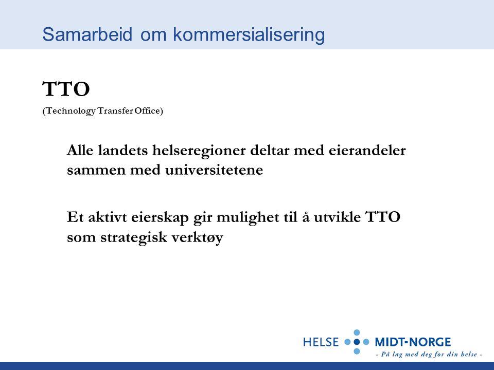 Samarbeid om kommersialisering TTO (Technology Transfer Office) Alle landets helseregioner deltar med eierandeler sammen med universitetene Et aktivt