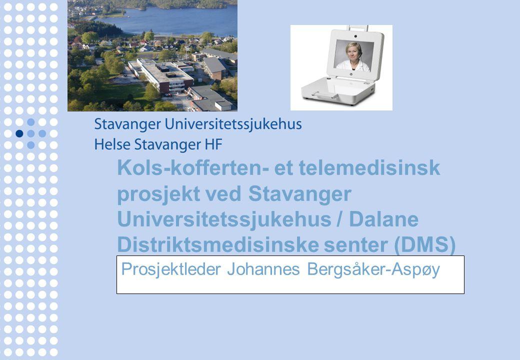 Kols-kofferten- et telemedisinsk prosjekt ved Stavanger Universitetssjukehus / Dalane Distriktsmedisinske senter (DMS) Prosjektleder Johannes Bergsåke