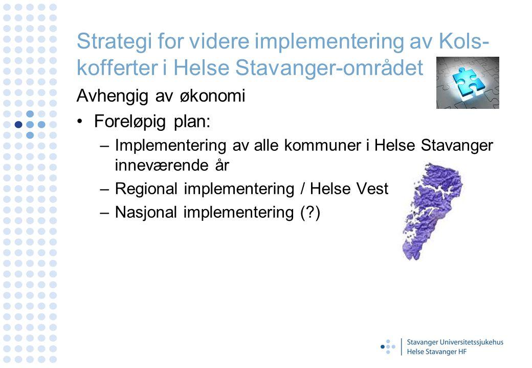 Strategi for videre implementering av Kols- kofferter i Helse Stavanger-området Avhengig av økonomi Foreløpig plan: –Implementering av alle kommuner i
