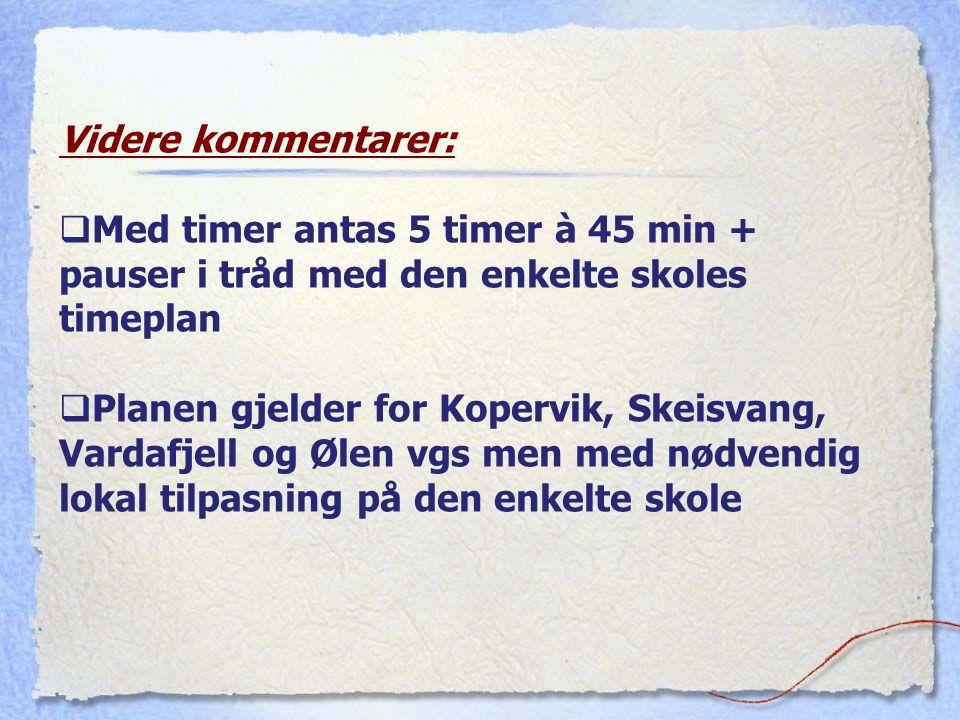 Videre kommentarer:  Med timer antas 5 timer à 45 min + pauser i tråd med den enkelte skoles timeplan  Planen gjelder for Kopervik, Skeisvang, Varda