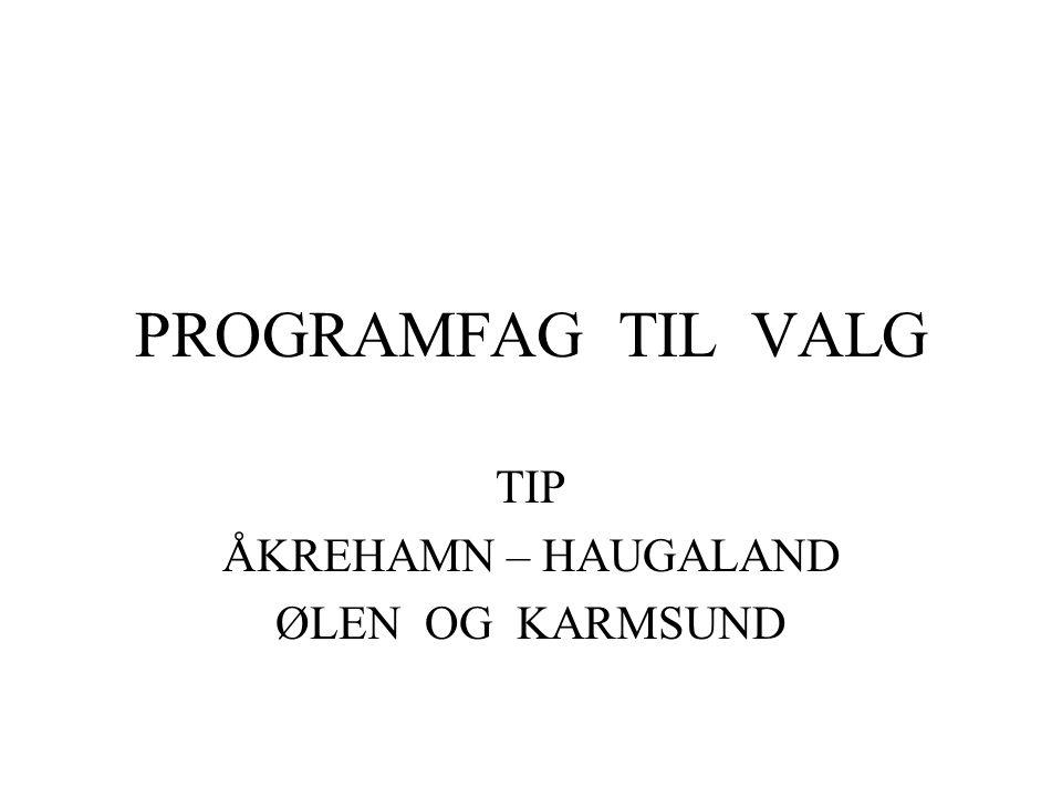 PROGRAMFAG TIL VALG TIP ÅKREHAMN – HAUGALAND ØLEN OG KARMSUND