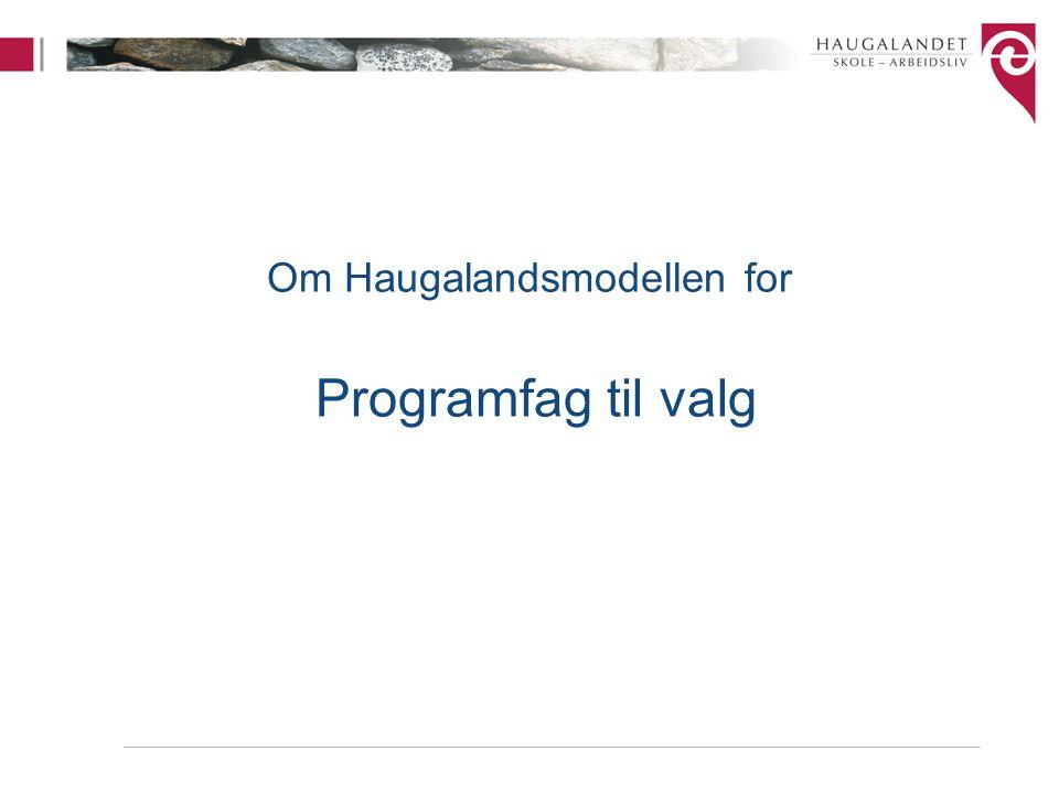 Om Haugalandsmodellen for Programfag til valg