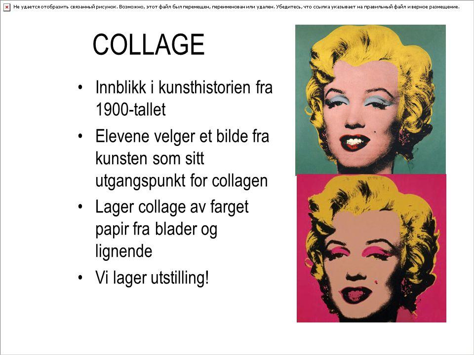 COLLAGE Innblikk i kunsthistorien fra 1900-tallet Elevene velger et bilde fra kunsten som sitt utgangspunkt for collagen Lager collage av farget papir