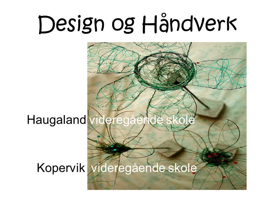 Design og Håndverk Haugaland videregående skole Kopervik videregående skole