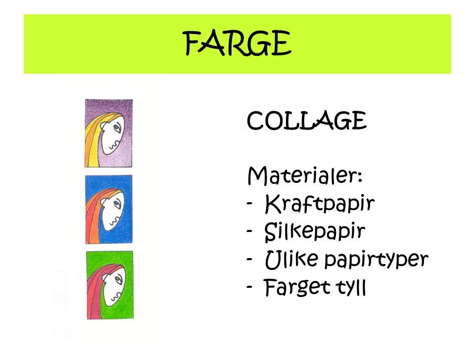 FARGE COLLAGE Materialer: -Kraftpapir -Silkepapir -Ulike papirtyper -Farget tyll