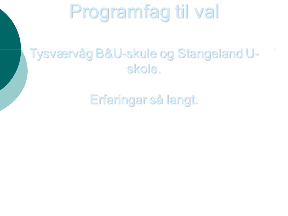 Programfag til val Tysværvåg B&U-skule og Stangeland U- skole. Erfaringar så langt.