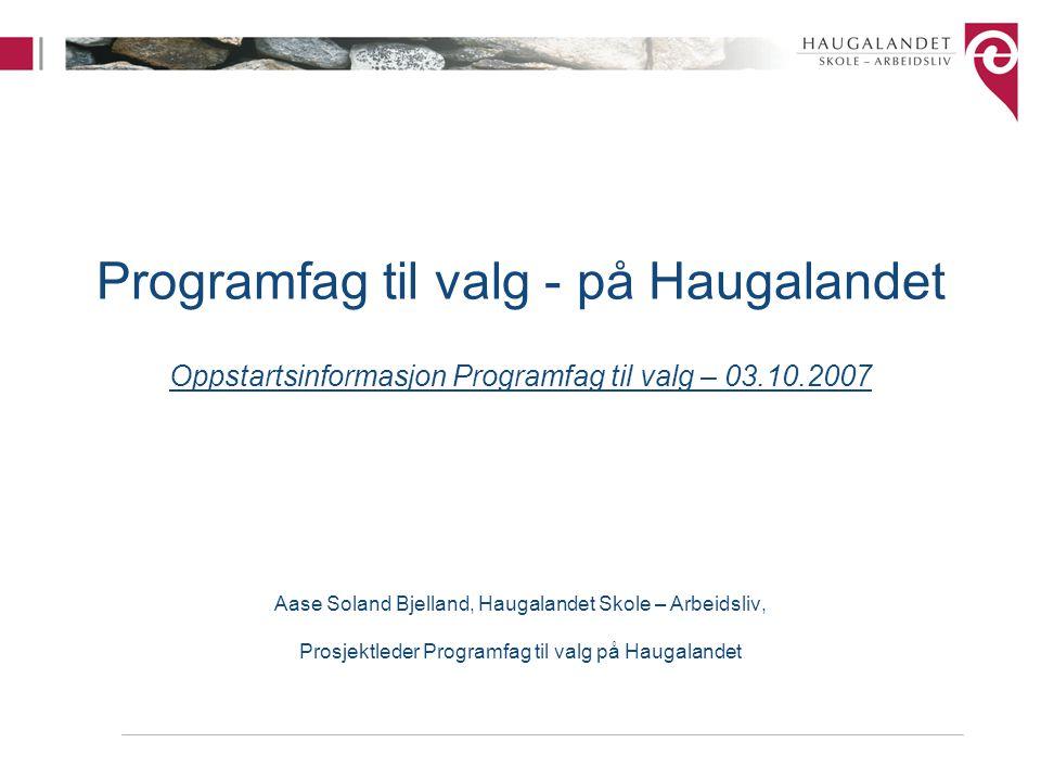 Agenda for dagen Innledning v/Hartvig Waage Rapport fra vårens prosjektet Progamfag til valg på Haugalandet , v/Aase Soland Bjelland, Haugalandet Skole – Arbeidsliv – Haugalandsmodellen - samarbeidet med videregående skole og opplæringskontor –Nytt web-systemet for logistikk Vi er i gang med Programfag til valg på Tysværvår barne- og ungdomsskule v/Bjørn Fjeldheim, rådgiver og faglærer PTV –timeplan, lærerressurs, innhold, læreverk, elevenes reaksjoner på faget, erfaringer så langt Spørsmål og innspill Enkel Lunsj (for påmeldte)