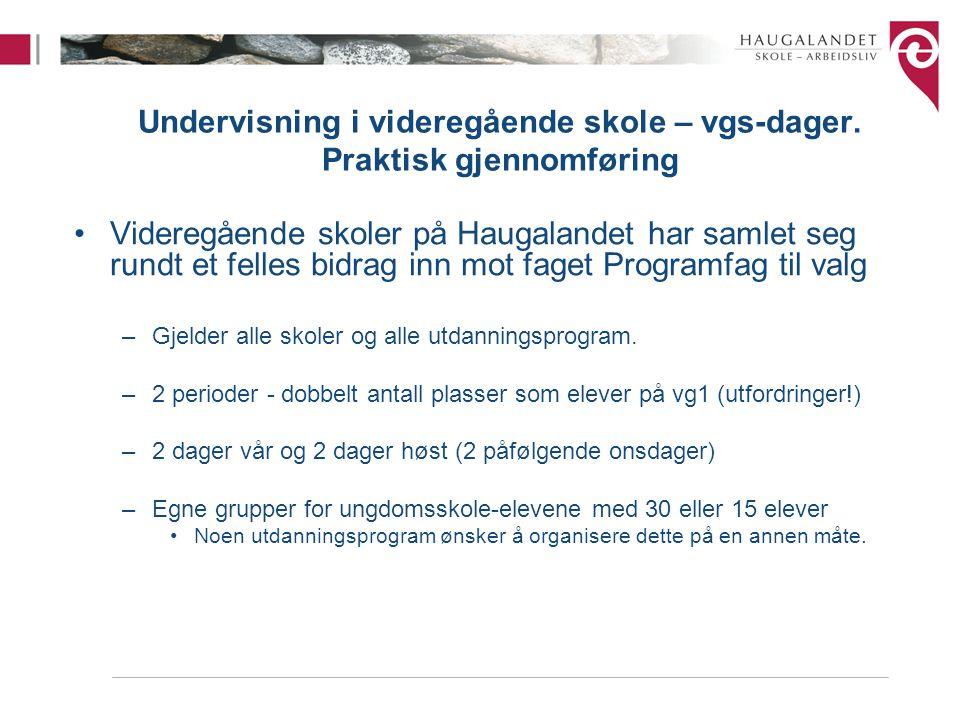 Undervisning i videregående skole – vgs-dager. Praktisk gjennomføring Videregående skoler på Haugalandet har samlet seg rundt et felles bidrag inn mot