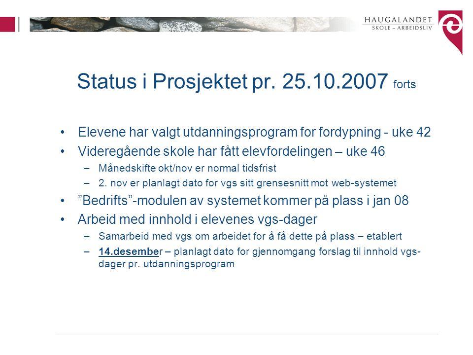 Status i Prosjektet pr. 25.10.2007 forts Elevene har valgt utdanningsprogram for fordypning - uke 42 Videregående skole har fått elevfordelingen – uke