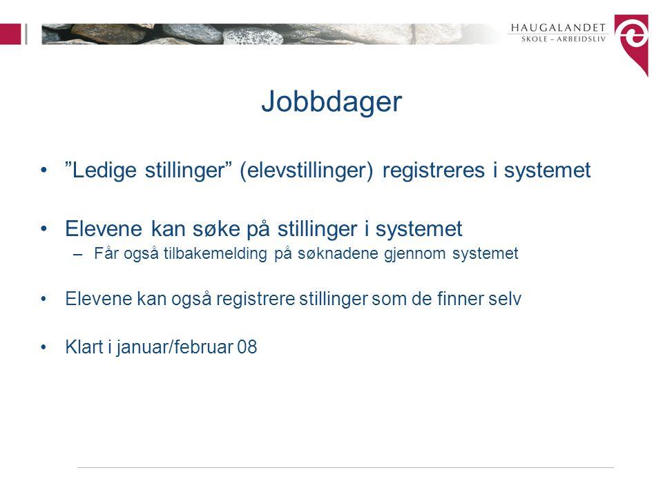 """Jobbdager """"Ledige stillinger"""" (elevstillinger) registreres i systemet Elevene kan søke på stillinger i systemet –Får også tilbakemelding på søknadene"""