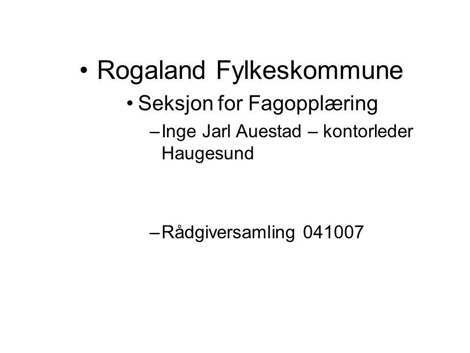 Rogaland Fylkeskommune Seksjon for Fagopplæring –Inge Jarl Auestad – kontorleder Haugesund –Rådgiversamling 041007