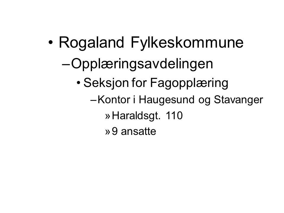 Rogaland Fylkeskommune –Opplæringsavdelingen Seksjon for Fagopplæring –Kontor i Haugesund og Stavanger »Haraldsgt. 110 »9 ansatte