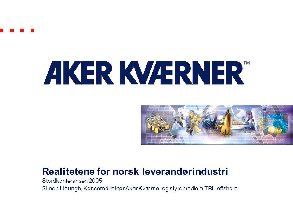 Realitetene for norsk leverandørindustri Stordkonferansen 2005 Simen Lieungh, Konserndirektør Aker Kværner og styremedlem TBL-offshore
