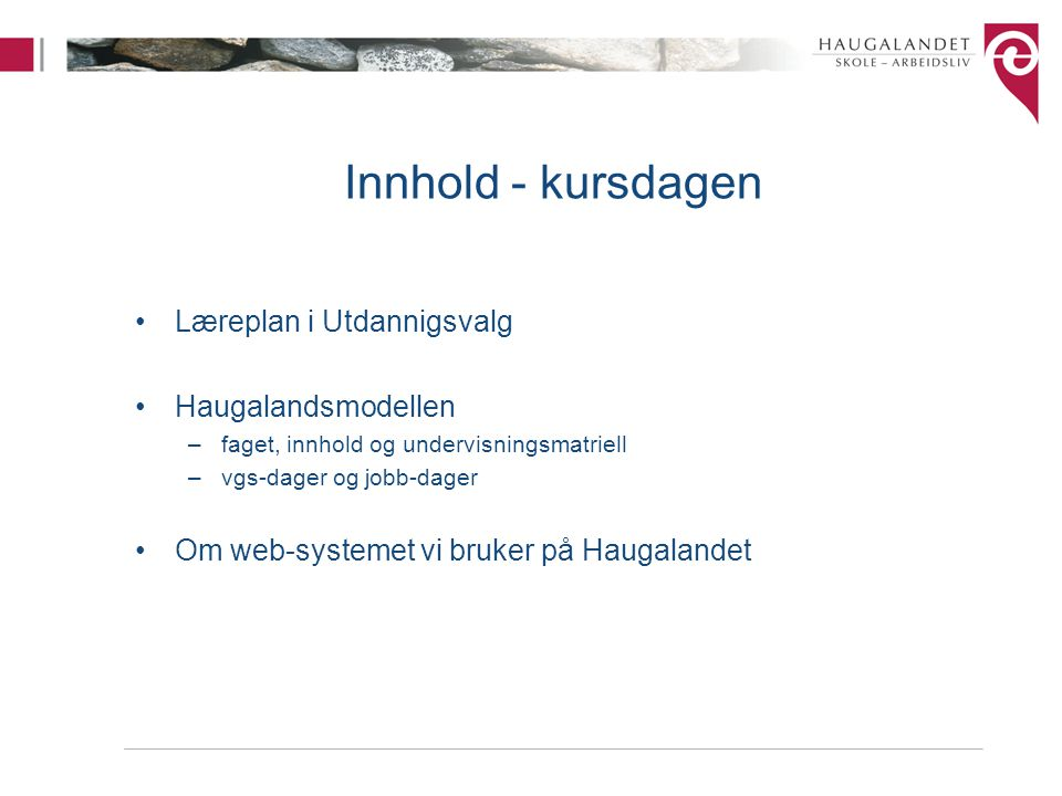 Innhold - kursdagen Læreplan i Utdannigsvalg Haugalandsmodellen –faget, innhold og undervisningsmatriell –vgs-dager og jobb-dager Om web-systemet vi b