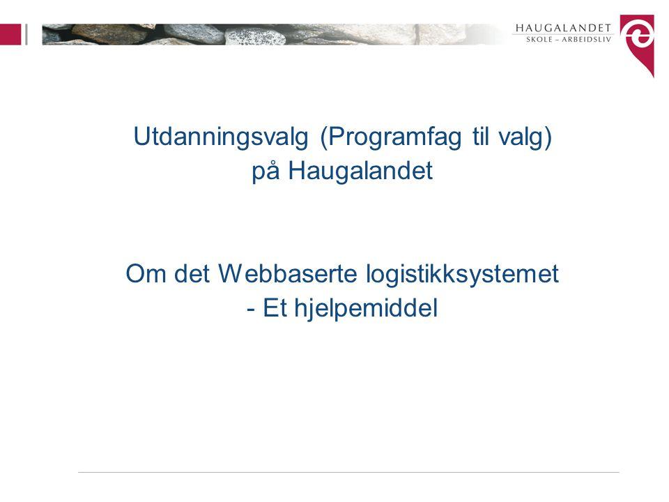 Utdanningsvalg (Programfag til valg) på Haugalandet Om det Webbaserte logistikksystemet - Et hjelpemiddel