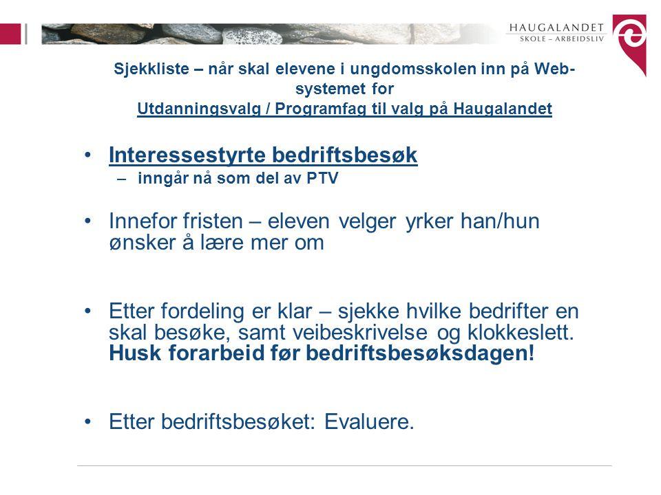 Sjekkliste – når skal elevene i ungdomsskolen inn på Web- systemet for Utdanningsvalg / Programfag til valg på Haugalandet Interessestyrte bedriftsbes