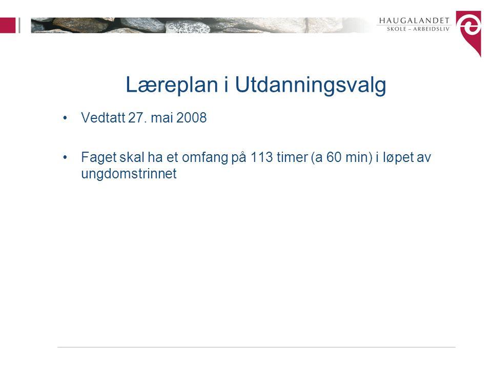 Læreplan i Utdanningsvalg Vedtatt 27. mai 2008 Faget skal ha et omfang på 113 timer (a 60 min) i løpet av ungdomstrinnet