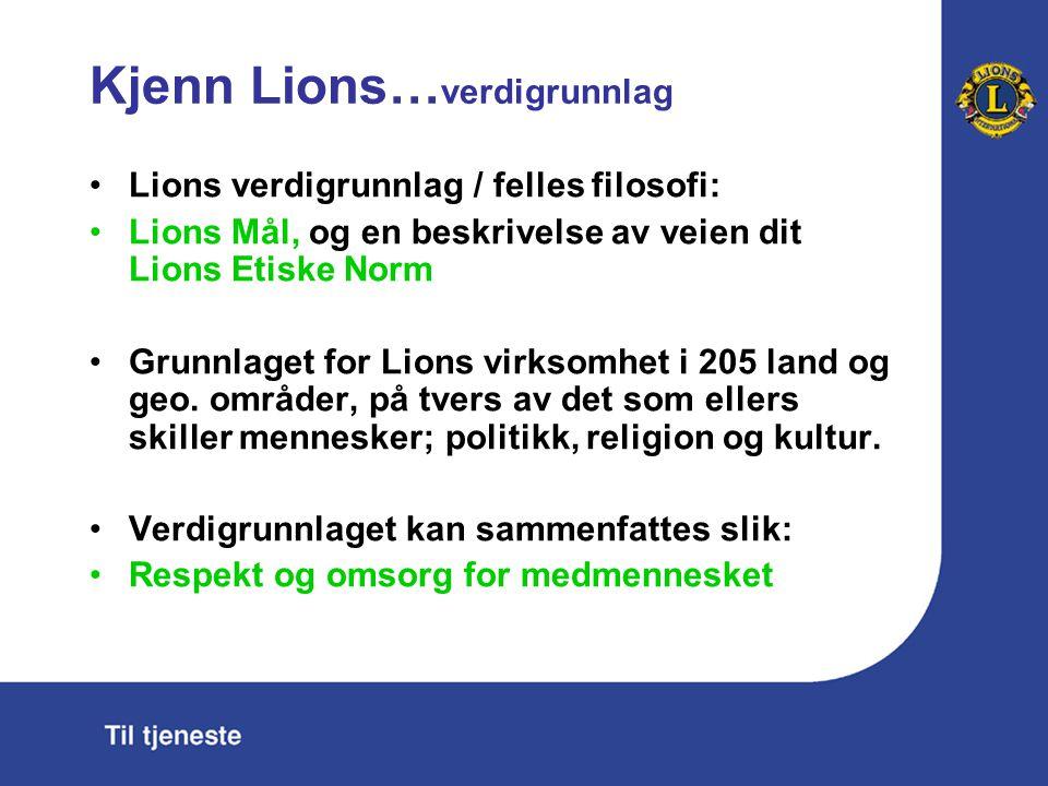 Kjenn Lions… verdigrunnlag Lions verdigrunnlag / felles filosofi: Lions Mål, og en beskrivelse av veien dit Lions Etiske Norm Grunnlaget for Lions vir