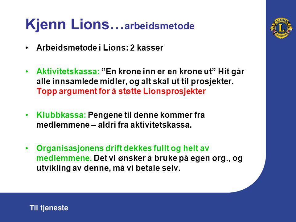 """Kjenn Lions… arbeidsmetode Arbeidsmetode i Lions: 2 kasser Aktivitetskassa: """"En krone inn er en krone ut"""" Hit går alle innsamlede midler, og alt skal"""