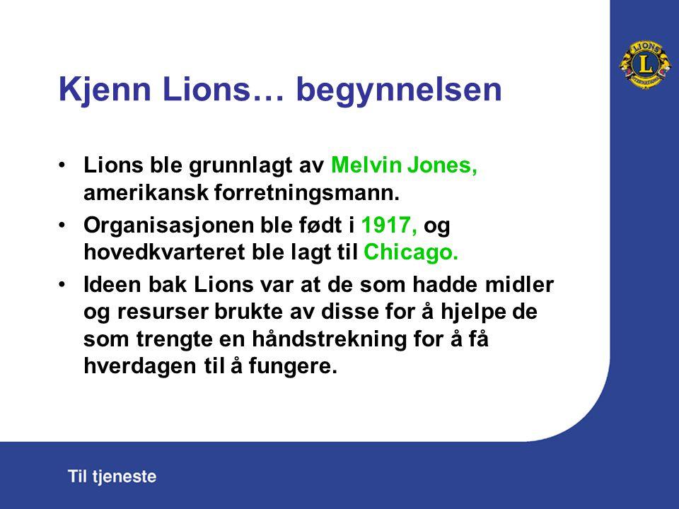 Kjenn Lions… begynnelsen Lions ble grunnlagt av Melvin Jones, amerikansk forretningsmann. Organisasjonen ble født i 1917, og hovedkvarteret ble lagt t