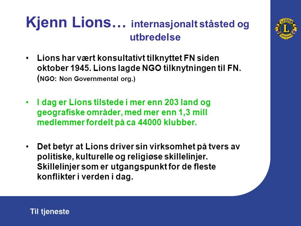 Kjenn Lions… internasjonalt ståsted og utbredelse Lions har vært konsultativt tilknyttet FN siden oktober 1945. Lions lagde NGO tilknytningen til FN.