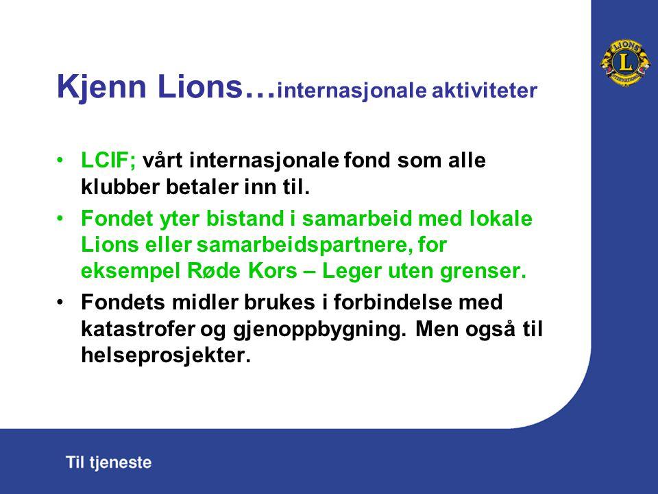 Kjenn Lions… internasjonale aktiviteter LCIF; vårt internasjonale fond som alle klubber betaler inn til. Fondet yter bistand i samarbeid med lokale Li