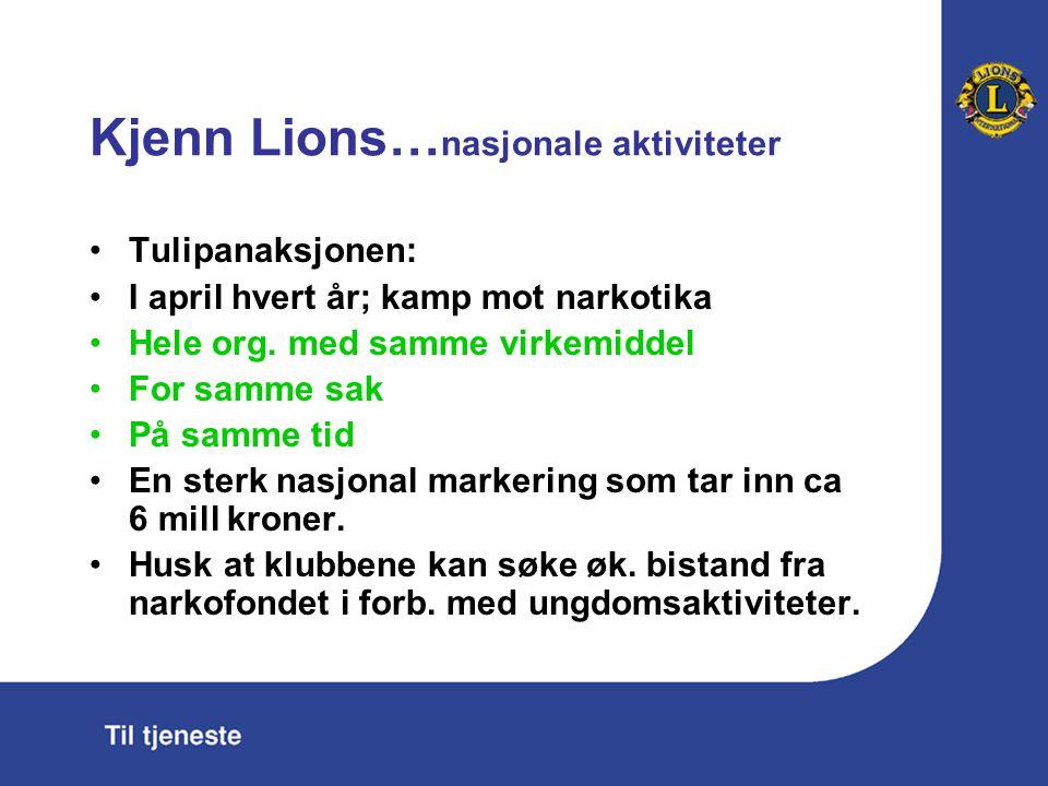 Kjenn Lions… nasjonale aktiviteter Tulipanaksjonen: I april hvert år; kamp mot narkotika Hele org. med samme virkemiddel For samme sak På samme tid En