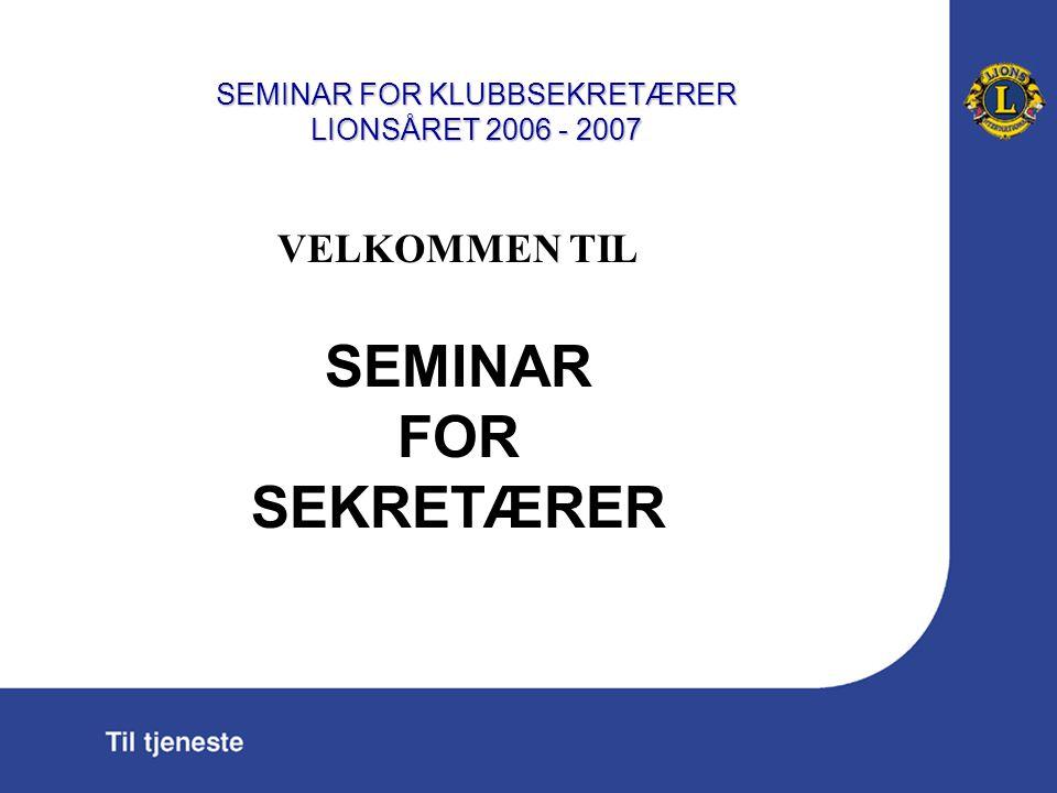 SEMINAR FOR KLUBBSEKRETÆRER LIONSÅRET 2006 - 2007 Lionsarbeid skal være meningsfylt fritid.