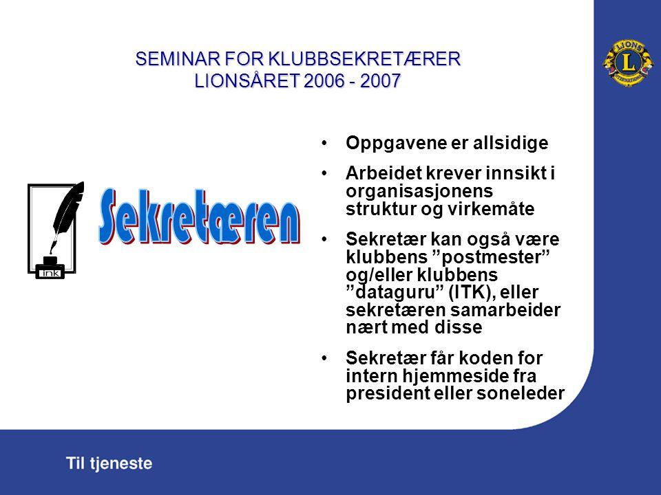 SEMINAR FOR KLUBBSEKRETÆRER LIONSÅRET 2006 - 2007 Bistår styret med korrespondanse og andre administrative gjøremål.