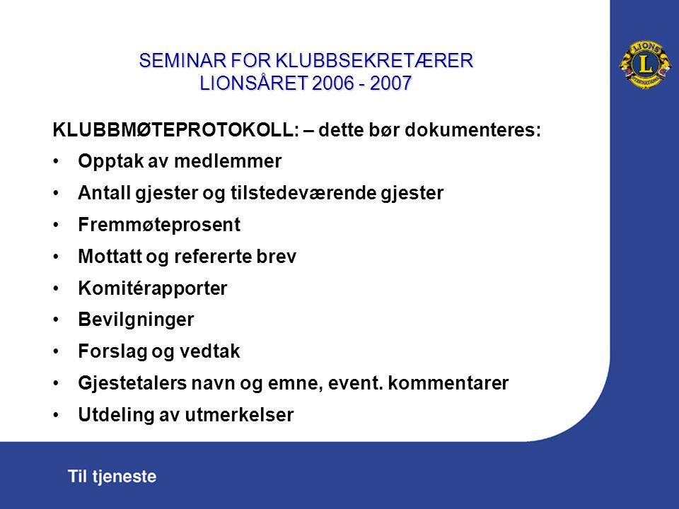 SEMINAR FOR KLUBBSEKRETÆRER LIONSÅRET 2006 - 2007 Sekretær fører oversikt over fremmøte/fravær (f eks på skjema M-33GT)