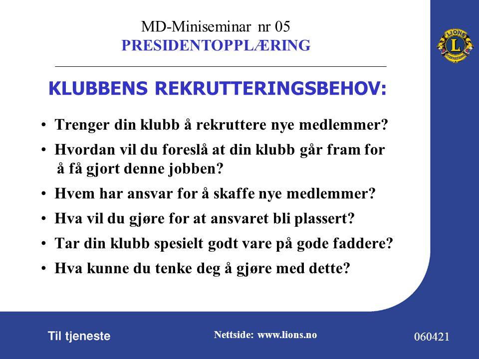 MD-Miniseminar nr 05 PRESIDENTOPPLÆRING 060421 Nettside: www.lions.no Trenger din klubb å rekruttere nye medlemmer.
