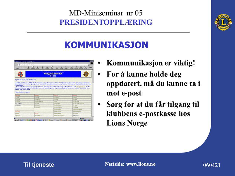 MD-Miniseminar nr 05 PRESIDENTOPPLÆRING 060421 Nettside: www.lions.no Kommunikasjon er viktig.
