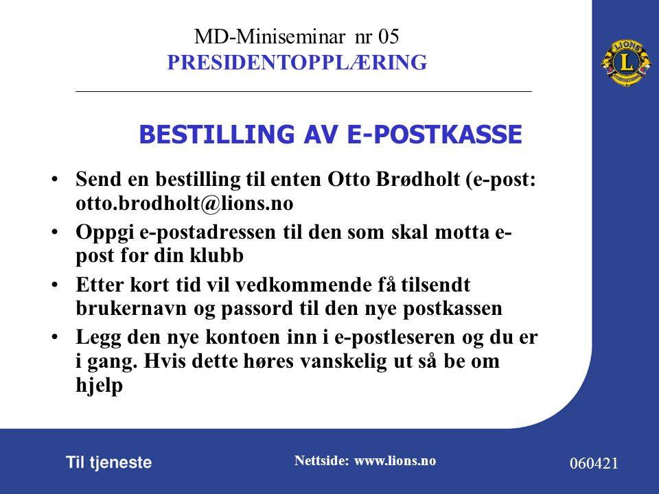 MD-Miniseminar nr 05 PRESIDENTOPPLÆRING 060421 Nettside: www.lions.no Send en bestilling til enten Otto Brødholt (e-post: otto.brodholt@lions.no Oppgi e-postadressen til den som skal motta e- post for din klubb Etter kort tid vil vedkommende få tilsendt brukernavn og passord til den nye postkassen Legg den nye kontoen inn i e-postleseren og du er i gang.
