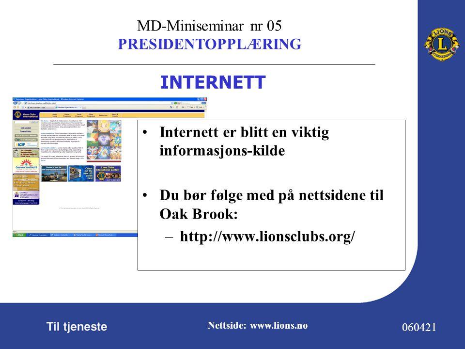 MD-Miniseminar nr 05 PRESIDENTOPPLÆRING 060421 Nettside: www.lions.no Internett er blitt en viktig informasjons-kilde Du bør følge med på nettsidene til Oak Brook: –http://www.lionsclubs.org/ INTERNETT