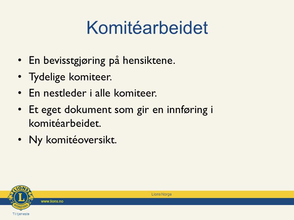 Til tjeneste Lions Norge www.lions.no Komitéarbeidet En bevisstgjøring på hensiktene.