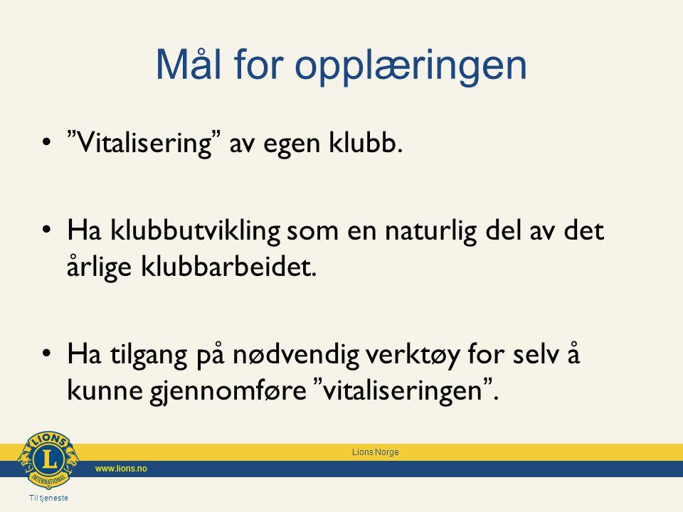 Til tjeneste Lions Norge www.lions.no Mål for opplæringen Vitalisering av egen klubb.