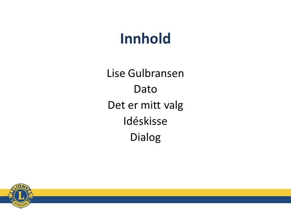 Innhold Lise Gulbransen Dato Det er mitt valg Idéskisse Dialog