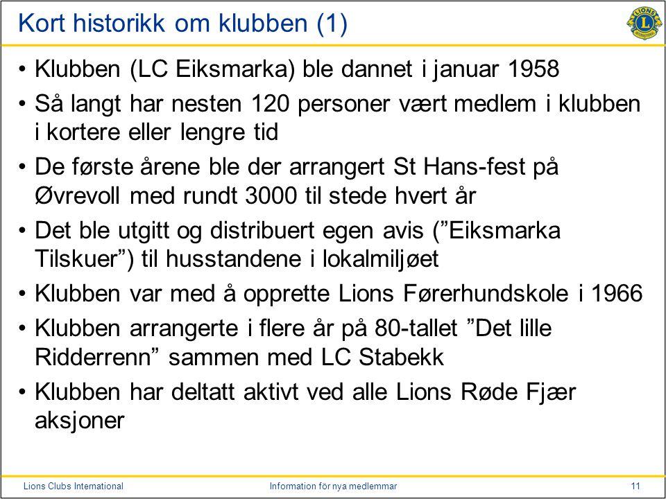 11Lions Clubs InternationalInformation för nya medlemmar Kort historikk om klubben (1) Klubben (LC Eiksmarka) ble dannet i januar 1958 Så langt har ne