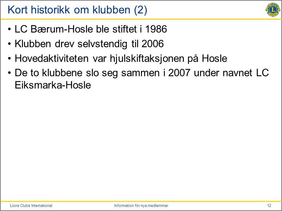 12Lions Clubs InternationalInformation för nya medlemmar Kort historikk om klubben (2) LC Bærum-Hosle ble stiftet i 1986 Klubben drev selvstendig til 2006 Hovedaktiviteten var hjulskiftaksjonen på Hosle De to klubbene slo seg sammen i 2007 under navnet LC Eiksmarka-Hosle